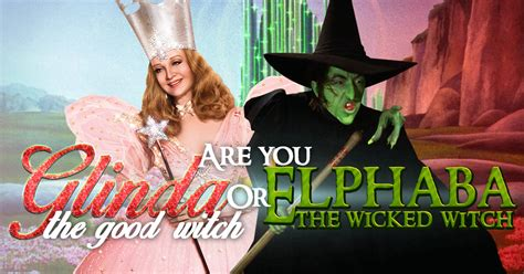 Are You Glinda The Good Witch Or Elphaba The Wicked Witch
