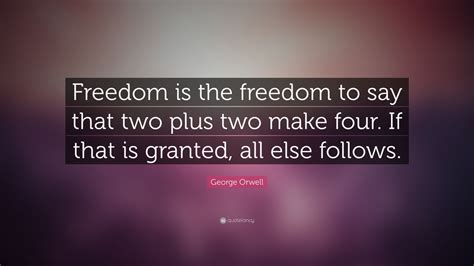 """George Orwell Quote: """"Freedom is the freedom to say that"""
